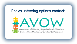 For volunteering options contact AVOW - Association of Voluntary Organisations in Wrexham