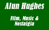 Alun Hughes - Film, Music & Nostalgia